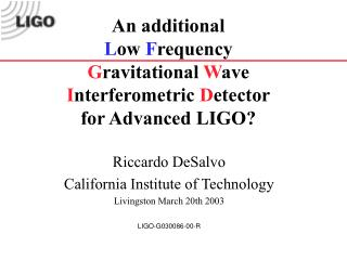 Riccardo DeSalvo California Institute of Technology Livingston March 20th 2003 LIGO-G030086-00-R
