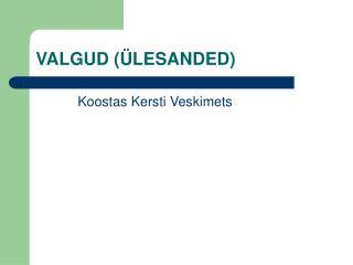 VALGUD (ÜLESANDED)
