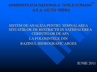 """ADMINISTRATIA NATIONALA """"APELE ROMANE """" A.B.A. ARGES-VEDEA"""