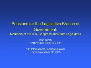John Turner AARP Public Policy Institute 10 th  International Pension Seminar