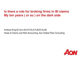 Is there a role for broking firms in BI claims My ten years ( or so ) on the dark side