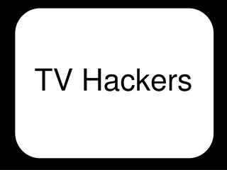 TV Hackers