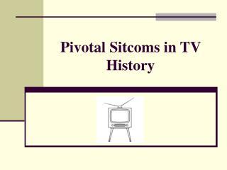 Pivotal Sitcoms in TV History