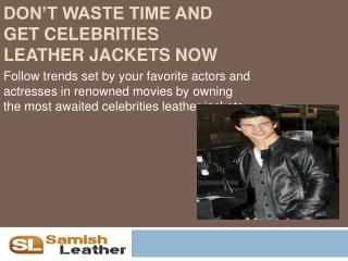 Don't Waste Time And Get Celebrities Leather Jackets Now