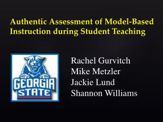 Authentic Assessment of Model-Based Instruction during Student Teaching