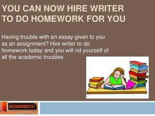You can now hire writer to do homework for you