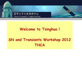 Welcome to Tsinghua ! SN and Transients Workshop 2012 THCA