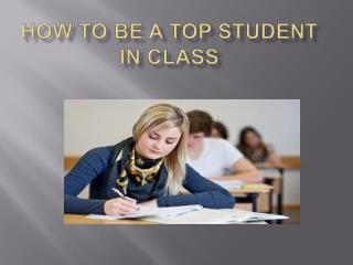 How to be a top student in class