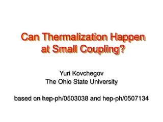 Can Thermalization Happen at Small Coupling?