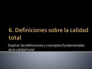 6. Definiciones sobre la calidad total