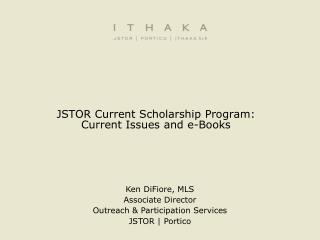 JSTOR Current Scholarship Program: Current Issues and e-Books