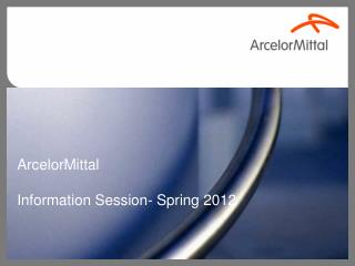 ArcelorMittal Information Session- Spring 2012