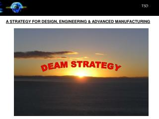 A STRATEGY FOR DESIGN, ENGINEERING & ADVANCED MANUFACTURING