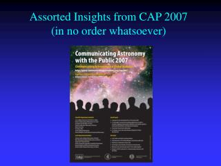 Assorted Insights from CAP 2007 (in no order whatsoever)