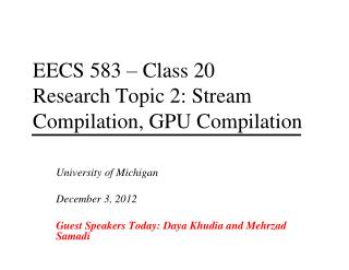 EECS 583 – Class 20 Research Topic 2: Stream Compilation, GPU Compilation