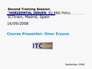 "Second  Training Session ,  "" HOR I ZONTAL ISSUES - EU R&D Policy ICTtrain, Madrid, Spain"