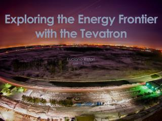 Exploring the Energy Frontier with the  Tevatron
