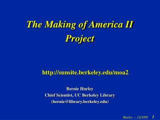 The Making of America II Project        sunsite.berkeley/moa2 Bernie Hurley