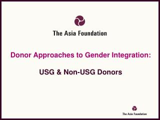 Donor Approaches to Gender Integration: USG & Non-USG Donors