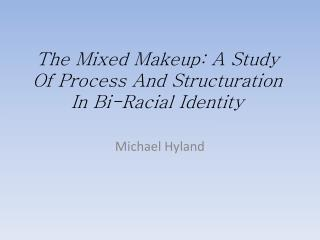 The Mixed Makeup: A Study Of Process And Structuration In Bi-Racial Identity