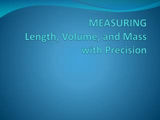 MEASURING Length, Volume, and Mass with Precision