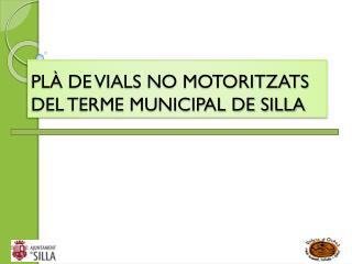 PLÀ DE VIALS NO MOTORITZATS DEL TERME MUNICIPAL DE SILLA