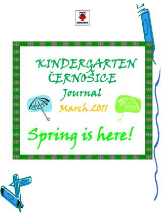 KINDERGARTEN       ČERNOŠICE Journal March  2011 Spring is here !