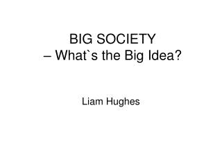 BIG SOCIETY  – What`s the Big Idea?