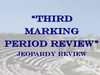 """Third Marking Period Review"" JEOPARDY REVIEW"