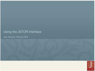 Using the JSTOR Interface User Services, February 2009