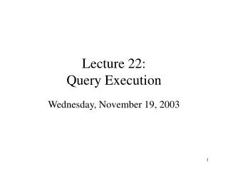 Lecture 22: Query Execution