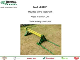 BALE LOADER Mounted on the tractor's lift Total reach is 4.0m Variable height and pitch