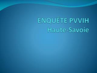 ENQUÊTE PVVIH  Haute-Savoie