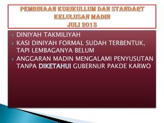 PEMBINAAN KURIKULLUM DAN STANDART KELULUSAN MADIN  JULI 2013