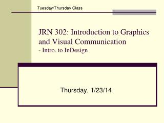 JRN 302: Introduction to Graphics and Visual Communication - Intro. to InDesign