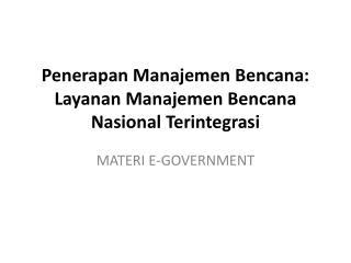Penerapan Manajemen Bencana :  Layanan Manajemen Bencana Nasional Terintegrasi