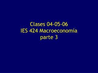 Clases 04-05-06 IES 424 Macroeconomía parte 3