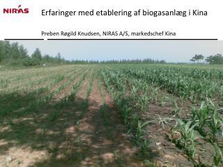 Erfaringer med etablering af biogasanl�g i Kina Preben R�gild Knudsen, NIRAS A/S, markedschef Kina