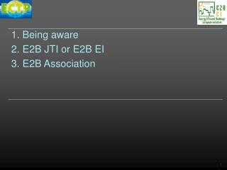 Being aware  E2B JTI or E2B EI  E2B Association
