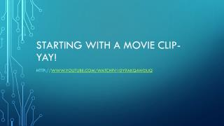 Starting with a movie clip-Yay!