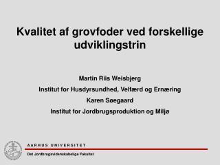 Kvalitet af grovfoder ved forskellige udviklingstrin Martin Riis Weisbjerg