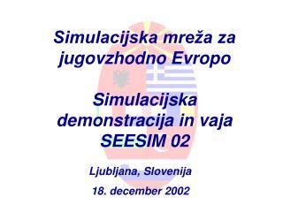 Simulacijska mreža za jugovzhodno Evropo Simulacijska  demonstracija in vaja SEESIM 02