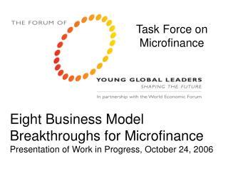 Eight Business Model Breakthroughs for Microfinance Presentation of Work in Progress, October 24, 2006