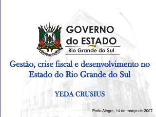 Gestão, crise fiscal e desenvolvimento no Estado do Rio Grande do Sul YEDA CRUSIUS