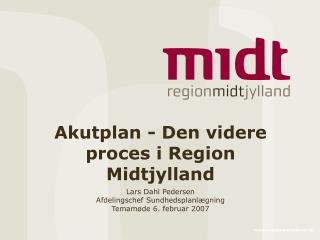 Akutplan - Den videre proces i Region Midtjylland