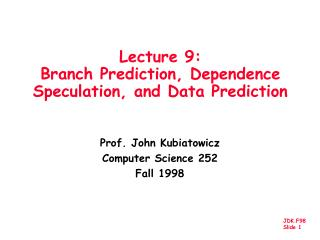 Lecture 9:  Branch Prediction, Dependence Speculation, and Data Prediction