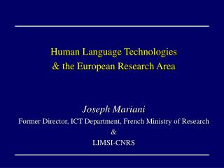 Human Language Technologies & the European Research Area Joseph Mariani