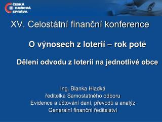 Ing. Blanka Hladká ředitelka Samostatného odboru Evidence a účtování daní, převodů a analýz