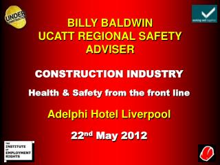 BILLY BALDWIN UCATT REGIONAL SAFETY ADVISER