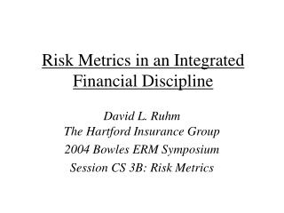 Risk Metrics in an Integrated Financial Discipline